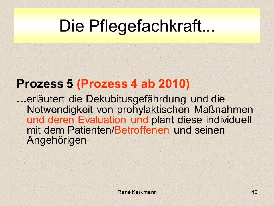 40 Prozess 5 (Prozess 4 ab 2010)... erläutert die Dekubitusgefährdung und die Notwendigkeit von prohylaktischen Maßnahmen und deren Evaluation und pla
