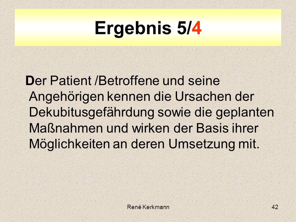 42 Der Patient /Betroffene und seine Angehörigen kennen die Ursachen der Dekubitusgefährdung sowie die geplanten Maßnahmen und wirken der Basis ihrer Möglichkeiten an deren Umsetzung mit.