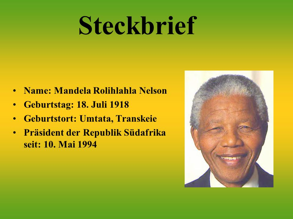 Steckbrief Name: Mandela Rolihlahla Nelson Geburtstag: 18.