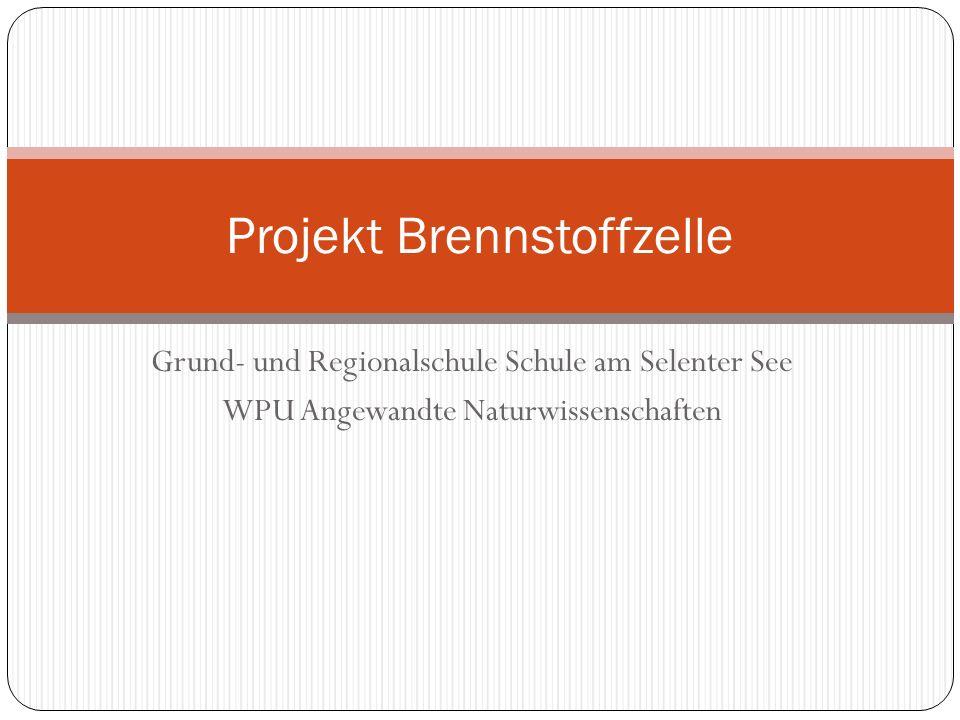 Grund- und Regionalschule Schule am Selenter See WPU Angewandte Naturwissenschaften Projekt Brennstoffzelle