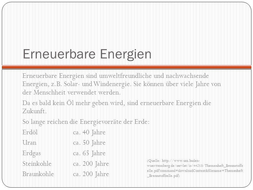Erneuerbare Energien Erneuerbare Energien sind umweltfreundliche und nachwachsende Energien, z.B. Solar- und Windenergie. Sie können über viele Jahre