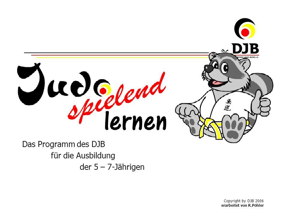 Copyright by DJB 2006 erarbeitet von R.Pöhler Das Programm des DJB für die Ausbildung der 5 – 7-Jährigen