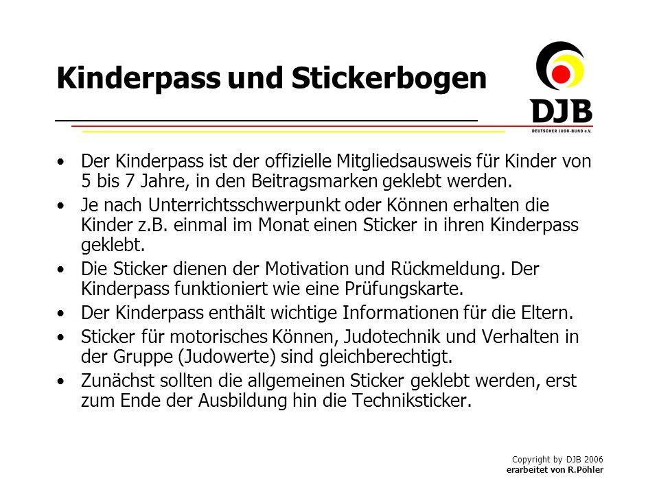 Copyright by DJB 2006 erarbeitet von R.Pöhler Kinderpass und Stickerbogen Der Kinderpass ist der offizielle Mitgliedsausweis für Kinder von 5 bis 7 Jahre, in den Beitragsmarken geklebt werden.