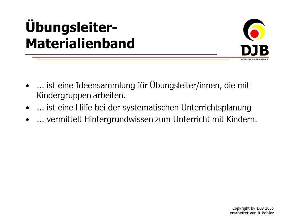Copyright by DJB 2006 erarbeitet von R.Pöhler Übungsleiter- Materialienband...