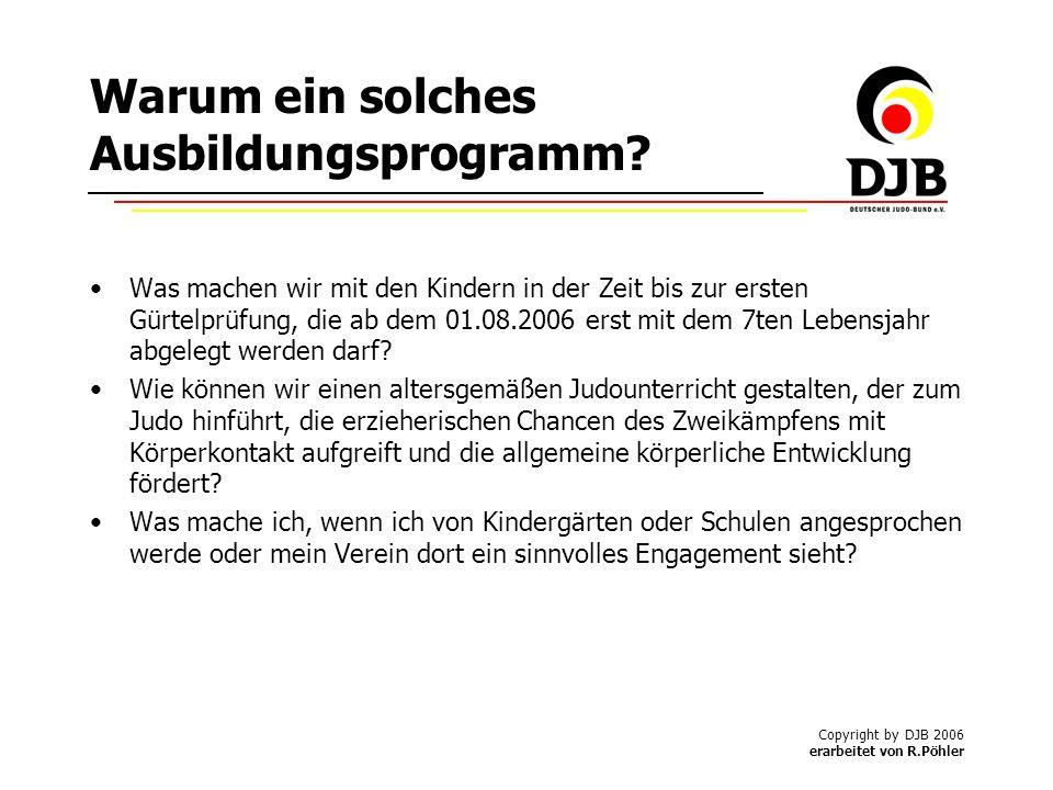 Copyright by DJB 2006 erarbeitet von R.Pöhler Warum ein solches Ausbildungsprogramm.