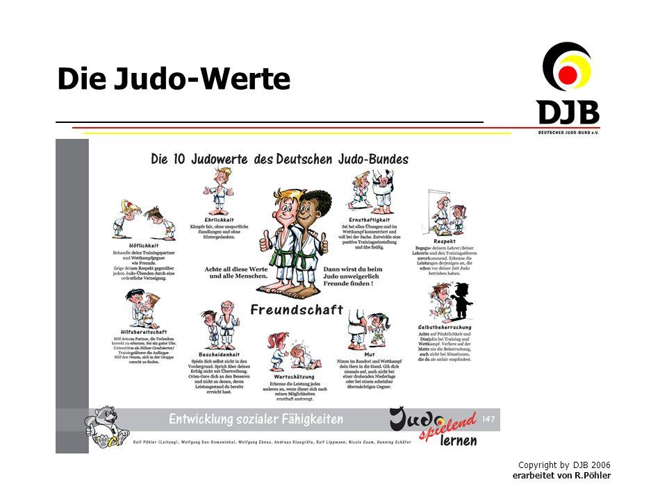 Copyright by DJB 2006 erarbeitet von R.Pöhler Die Judo-Werte