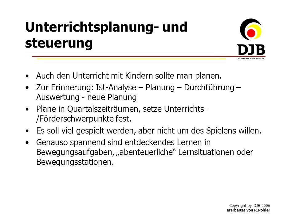 Copyright by DJB 2006 erarbeitet von R.Pöhler Unterrichtsplanung- und steuerung Auch den Unterricht mit Kindern sollte man planen.