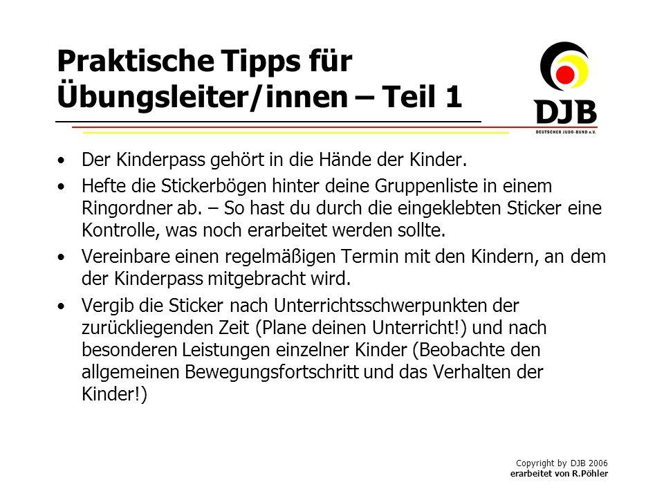 Copyright by DJB 2006 erarbeitet von R.Pöhler Praktische Tipps für Übungsleiter/innen – Teil 1 Der Kinderpass gehört in die Hände der Kinder.