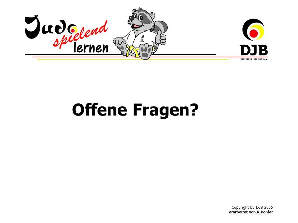 Copyright by DJB 2006 erarbeitet von R.Pöhler Offene Fragen?