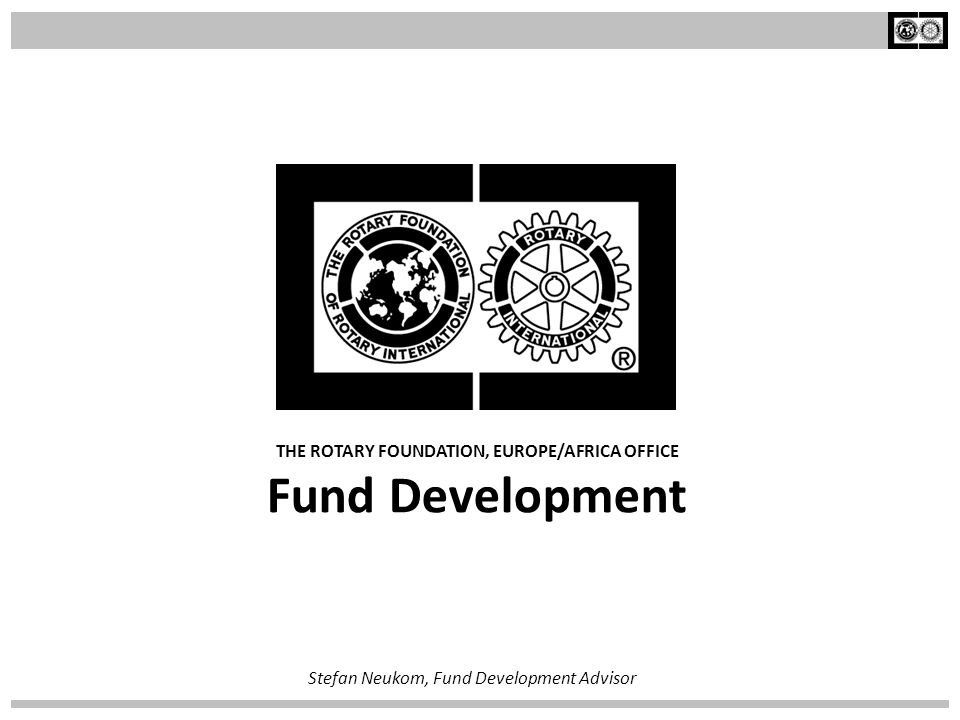 THE ROTARY FOUNDATION, EUROPE/AFRICA OFFICE Fund Development The Rotary Foundation