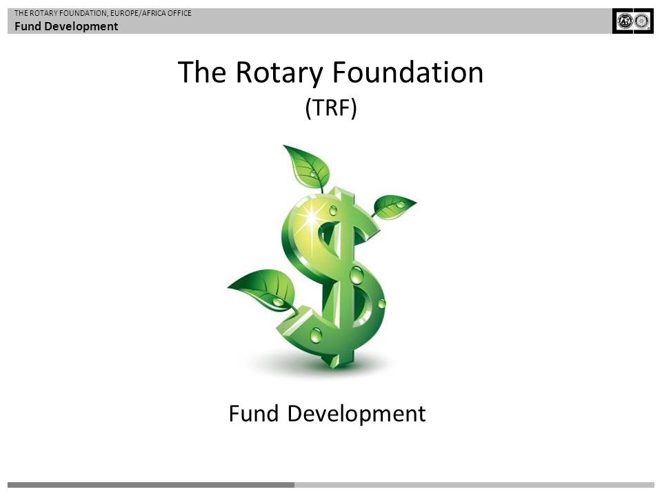 THE ROTARY FOUNDATION, EUROPE/AFRICA OFFICE Fund Development The Rotary Foundation (TRF) Fund Development