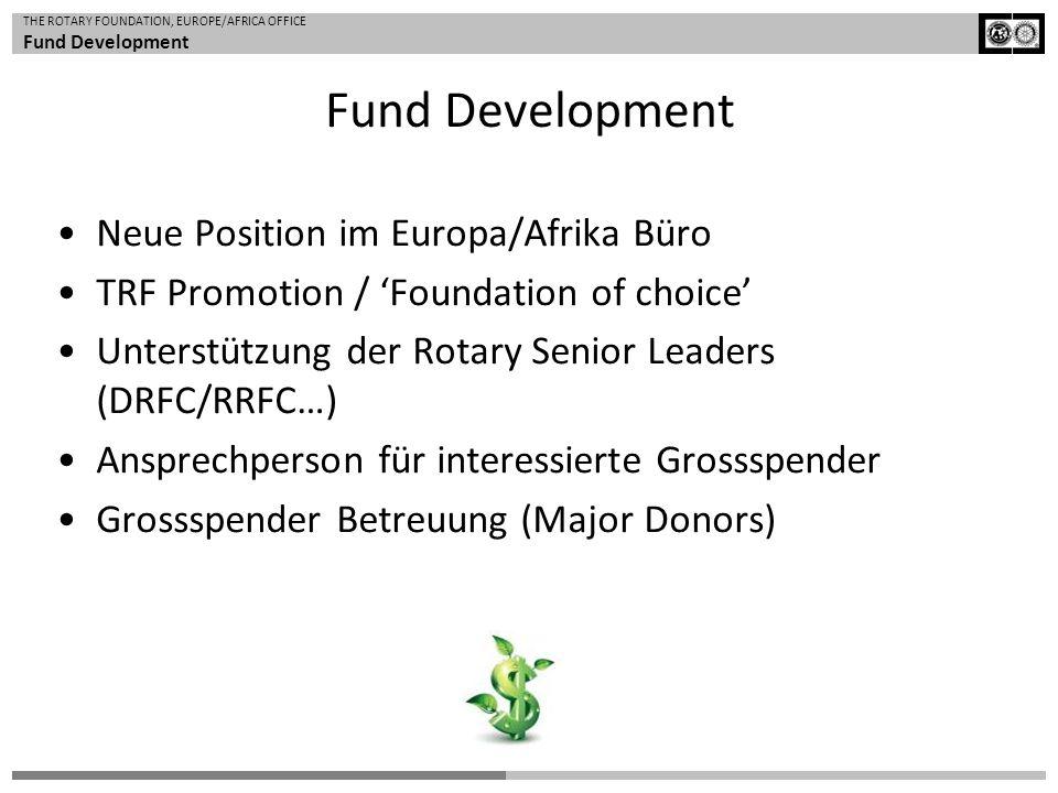 THE ROTARY FOUNDATION, EUROPE/AFRICA OFFICE Fund Development Neue Position im Europa/Afrika Büro TRF Promotion / Foundation of choice Unterstützung de