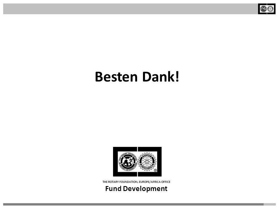 THE ROTARY FOUNDATION, EUROPE/AFRICA OFFICE Fund Development Besten Dank! THE ROTARY FOUNDATION, EUROPE/AFRICA OFFICE Fund Development