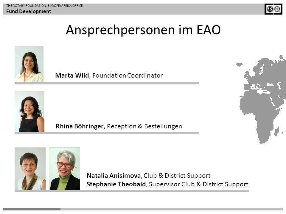 THE ROTARY FOUNDATION, EUROPE/AFRICA OFFICE Fund Development Ansprechpersonen im EAO Marta Wild, Foundation Coordinator Rhina Böhringer, Reception & B
