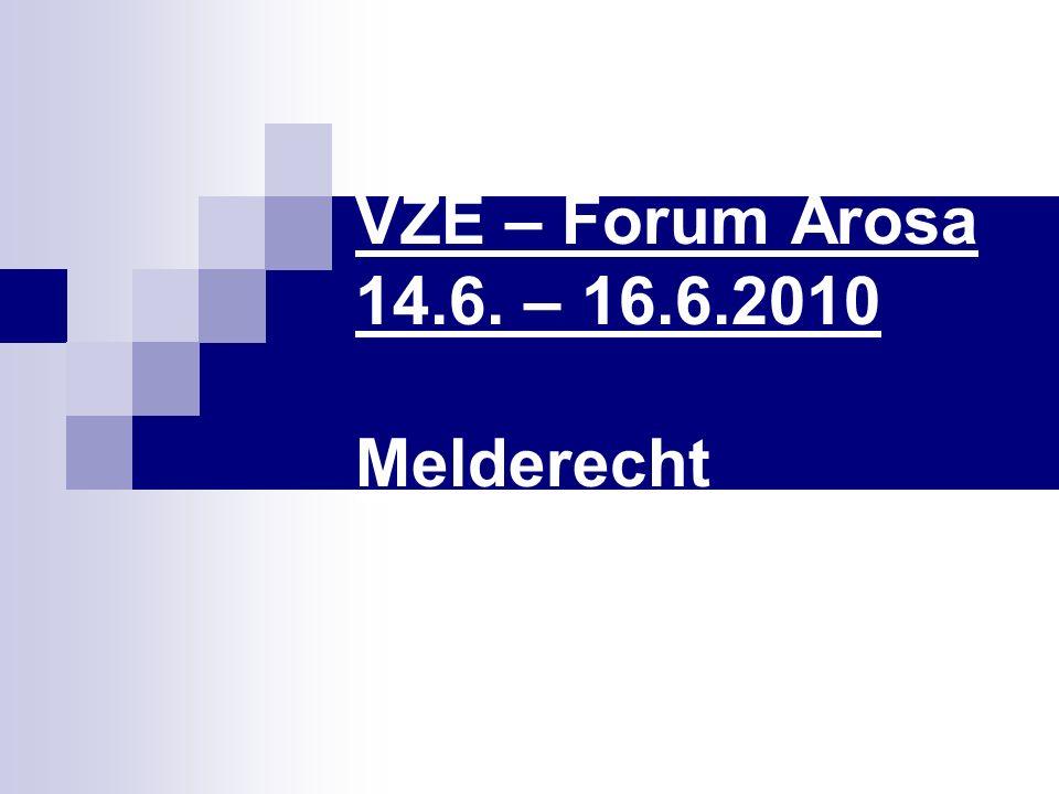 VZE – Forum Arosa 14.6. – 16.6.2010 Melderecht