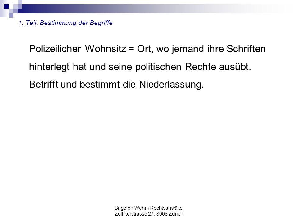 Birgelen Wehrli Rechtsanwälte, Zollikerstrasse 27, 8008 Zürich 1. Teil. Bestimmung der Begriffe Polizeilicher Wohnsitz = Ort, wo jemand ihre Schriften