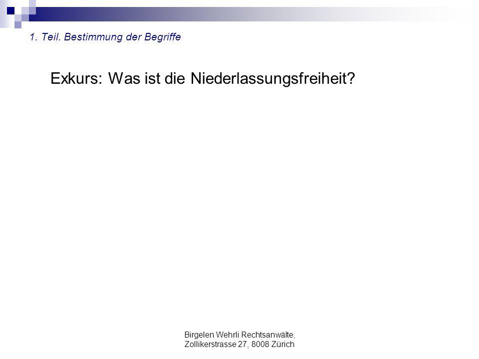 Birgelen Wehrli Rechtsanwälte, Zollikerstrasse 27, 8008 Zürich 1. Teil. Bestimmung der Begriffe Exkurs: Was ist die Niederlassungsfreiheit?