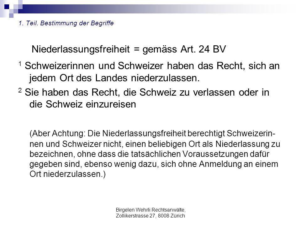 Birgelen Wehrli Rechtsanwälte, Zollikerstrasse 27, 8008 Zürich 1. Teil. Bestimmung der Begriffe Niederlassungsfreiheit = gemäss Art. 24 BV 1 Schweizer