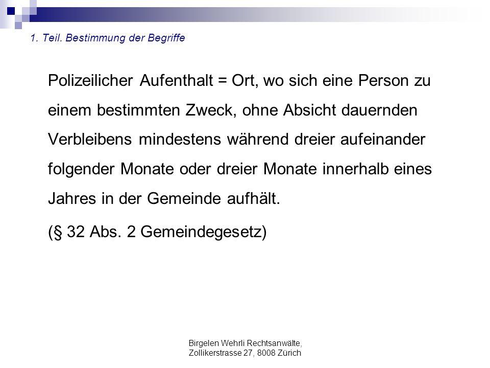 Birgelen Wehrli Rechtsanwälte, Zollikerstrasse 27, 8008 Zürich 1. Teil. Bestimmung der Begriffe Polizeilicher Aufenthalt = Ort, wo sich eine Person zu