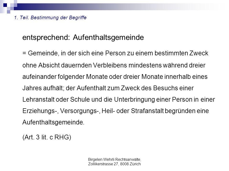Birgelen Wehrli Rechtsanwälte, Zollikerstrasse 27, 8008 Zürich 1. Teil. Bestimmung der Begriffe entsprechend: Aufenthaltsgemeinde = Gemeinde, in der s
