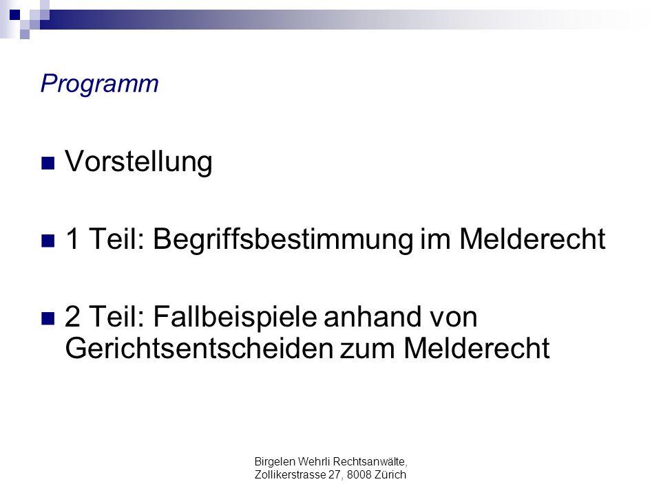 Birgelen Wehrli Rechtsanwälte, Zollikerstrasse 27, 8008 Zürich Programm Vorstellung 1 Teil: Begriffsbestimmung im Melderecht 2 Teil: Fallbeispiele anh