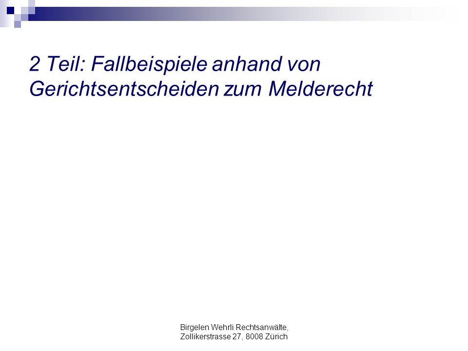 Birgelen Wehrli Rechtsanwälte, Zollikerstrasse 27, 8008 Zürich 2 Teil: Fallbeispiele anhand von Gerichtsentscheiden zum Melderecht