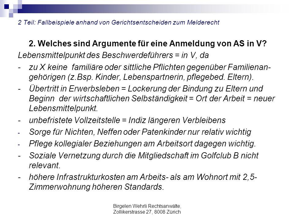 Birgelen Wehrli Rechtsanwälte, Zollikerstrasse 27, 8008 Zürich 2 Teil: Fallbeispiele anhand von Gerichtsentscheiden zum Melderecht 2. Welches sind Arg