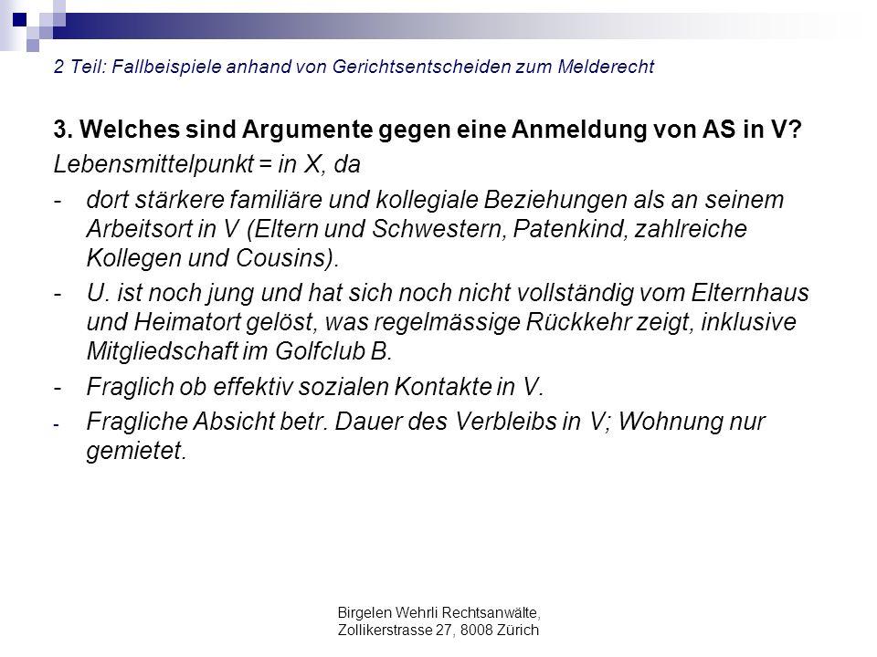 Birgelen Wehrli Rechtsanwälte, Zollikerstrasse 27, 8008 Zürich 2 Teil: Fallbeispiele anhand von Gerichtsentscheiden zum Melderecht 3. Welches sind Arg