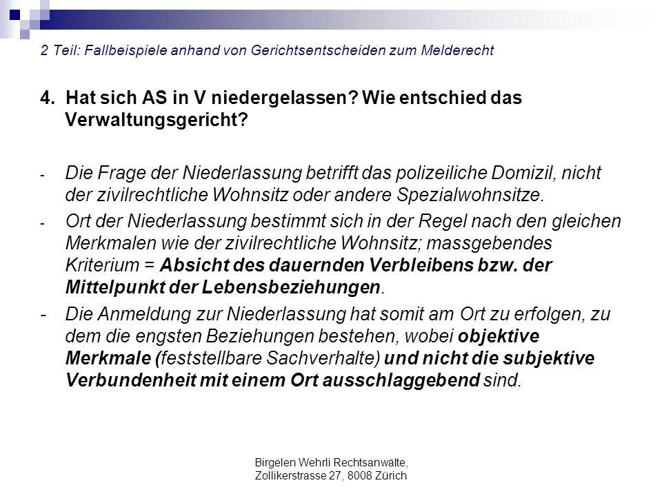 Birgelen Wehrli Rechtsanwälte, Zollikerstrasse 27, 8008 Zürich 2 Teil: Fallbeispiele anhand von Gerichtsentscheiden zum Melderecht 4. Hat sich AS in V
