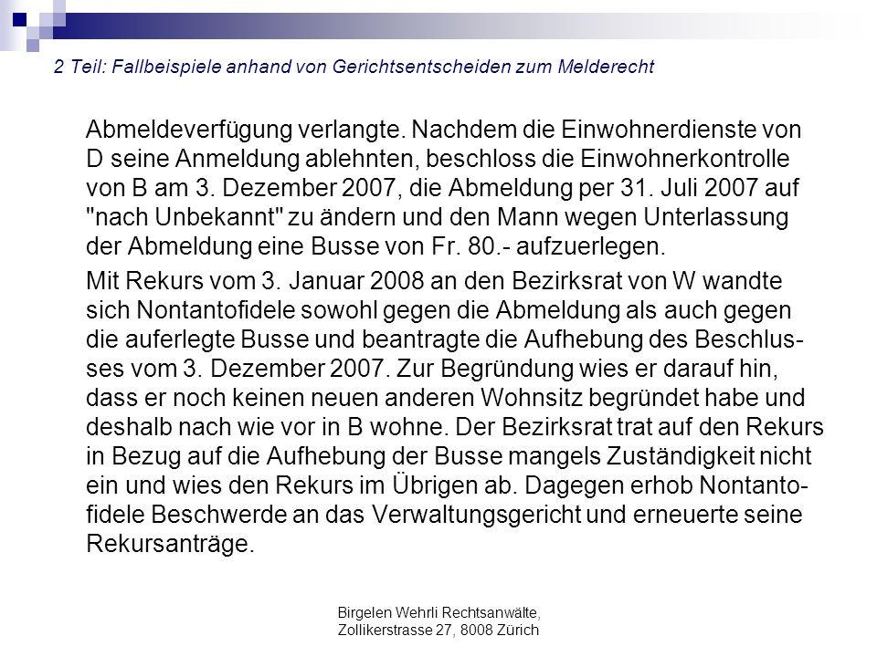 Birgelen Wehrli Rechtsanwälte, Zollikerstrasse 27, 8008 Zürich 2 Teil: Fallbeispiele anhand von Gerichtsentscheiden zum Melderecht Abmeldeverfügung ve