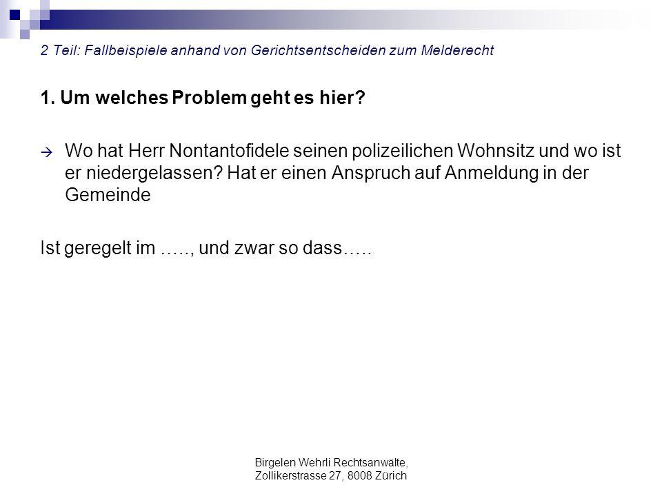 Birgelen Wehrli Rechtsanwälte, Zollikerstrasse 27, 8008 Zürich 2 Teil: Fallbeispiele anhand von Gerichtsentscheiden zum Melderecht 1. Um welches Probl