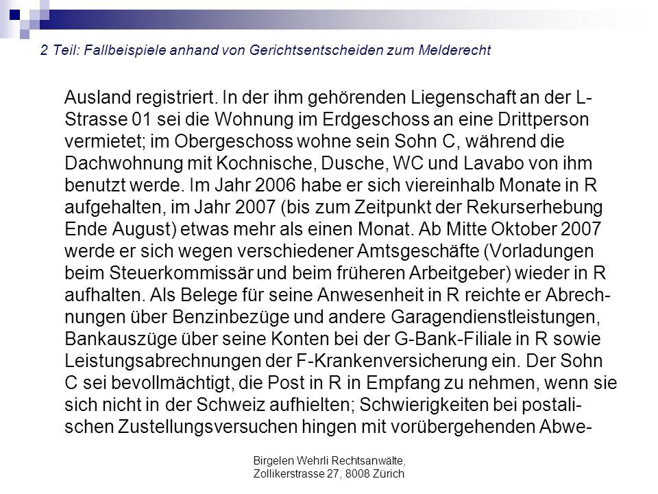 Birgelen Wehrli Rechtsanwälte, Zollikerstrasse 27, 8008 Zürich 2 Teil: Fallbeispiele anhand von Gerichtsentscheiden zum Melderecht Ausland registriert.