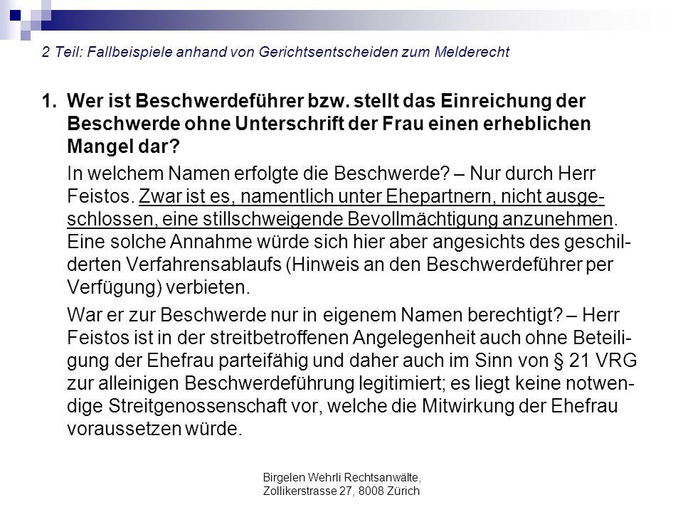 Birgelen Wehrli Rechtsanwälte, Zollikerstrasse 27, 8008 Zürich 2 Teil: Fallbeispiele anhand von Gerichtsentscheiden zum Melderecht 1. Wer ist Beschwer