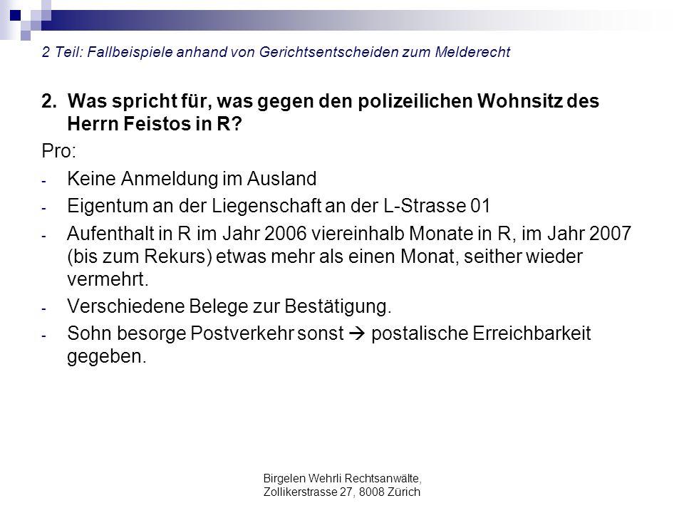 Birgelen Wehrli Rechtsanwälte, Zollikerstrasse 27, 8008 Zürich 2 Teil: Fallbeispiele anhand von Gerichtsentscheiden zum Melderecht 2. Was spricht für,
