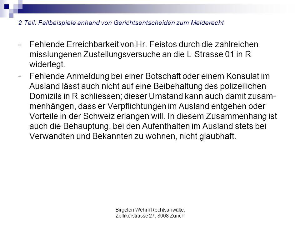 Birgelen Wehrli Rechtsanwälte, Zollikerstrasse 27, 8008 Zürich 2 Teil: Fallbeispiele anhand von Gerichtsentscheiden zum Melderecht - Fehlende Erreichb