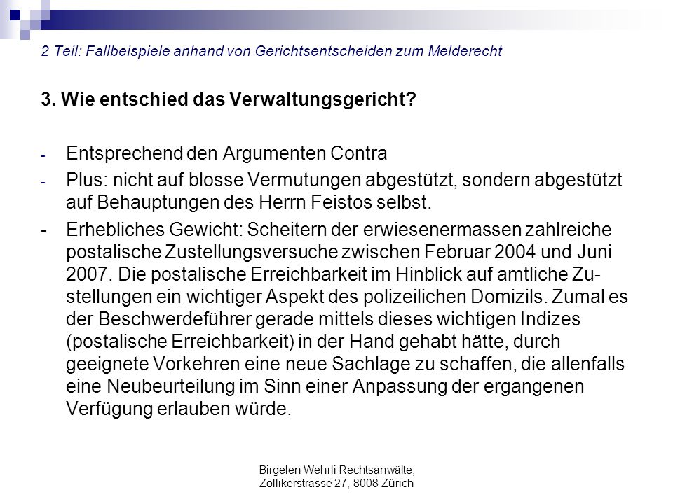 Birgelen Wehrli Rechtsanwälte, Zollikerstrasse 27, 8008 Zürich 2 Teil: Fallbeispiele anhand von Gerichtsentscheiden zum Melderecht 3. Wie entschied da