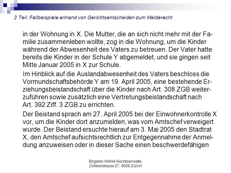 Birgelen Wehrli Rechtsanwälte, Zollikerstrasse 27, 8008 Zürich 2 Teil: Fallbeispiele anhand von Gerichtsentscheiden zum Melderecht in der Wohnung in X