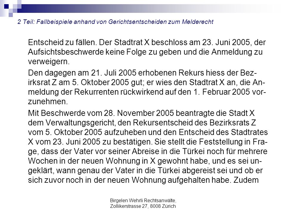 Birgelen Wehrli Rechtsanwälte, Zollikerstrasse 27, 8008 Zürich 2 Teil: Fallbeispiele anhand von Gerichtsentscheiden zum Melderecht Entscheid zu fällen.