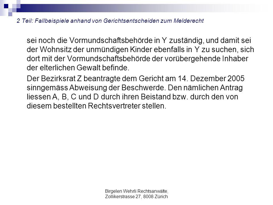 Birgelen Wehrli Rechtsanwälte, Zollikerstrasse 27, 8008 Zürich 2 Teil: Fallbeispiele anhand von Gerichtsentscheiden zum Melderecht sei noch die Vormun
