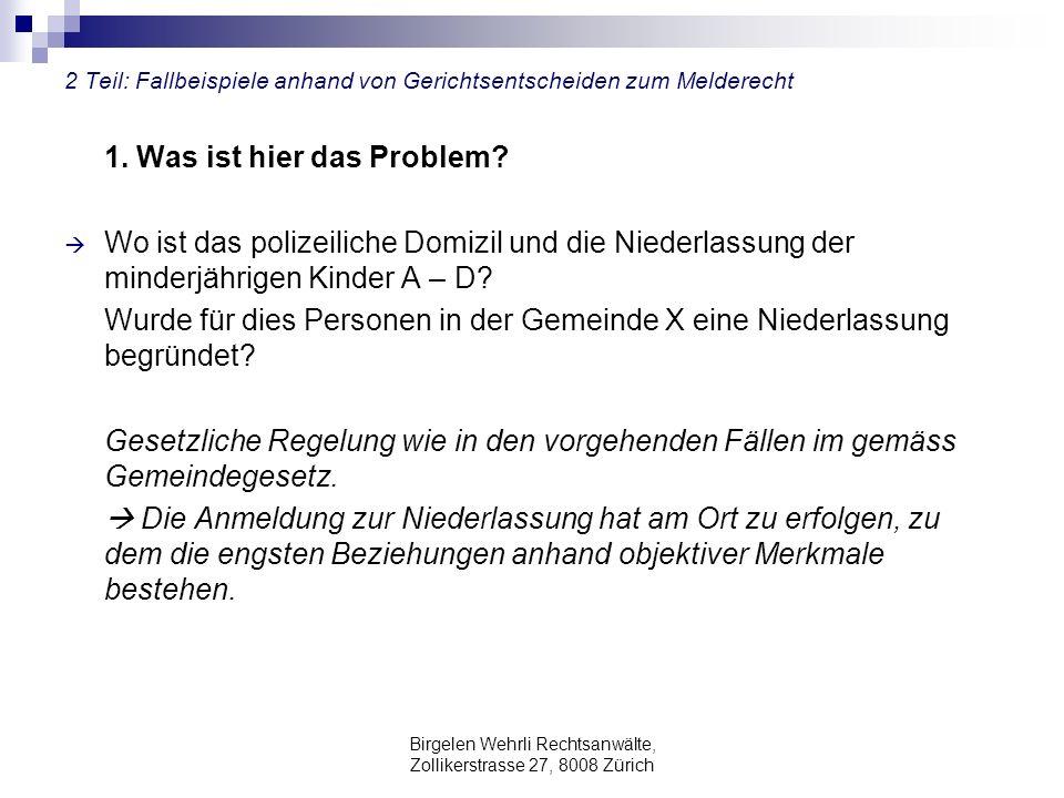 Birgelen Wehrli Rechtsanwälte, Zollikerstrasse 27, 8008 Zürich 2 Teil: Fallbeispiele anhand von Gerichtsentscheiden zum Melderecht 1. Was ist hier das
