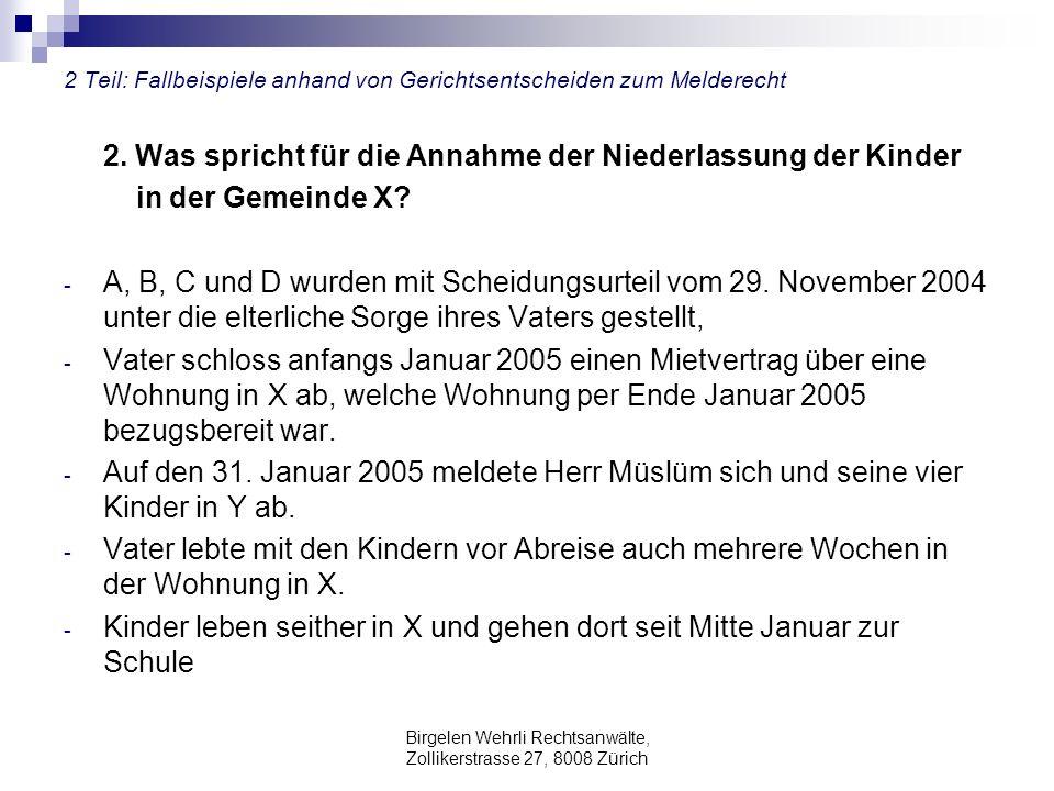 Birgelen Wehrli Rechtsanwälte, Zollikerstrasse 27, 8008 Zürich 2 Teil: Fallbeispiele anhand von Gerichtsentscheiden zum Melderecht 2. Was spricht für