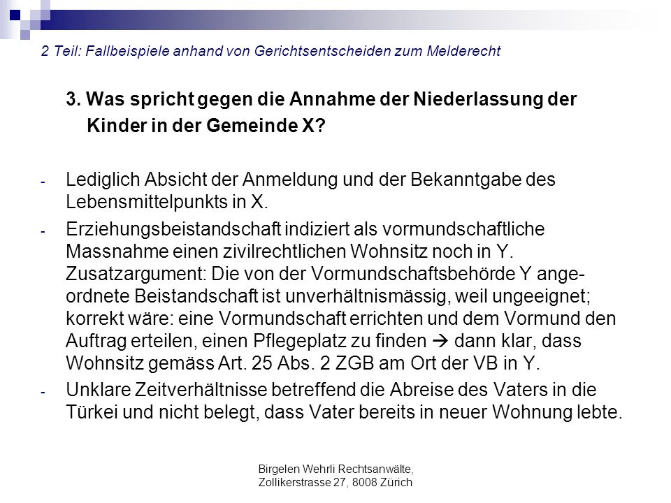 Birgelen Wehrli Rechtsanwälte, Zollikerstrasse 27, 8008 Zürich 2 Teil: Fallbeispiele anhand von Gerichtsentscheiden zum Melderecht 3. Was spricht gege