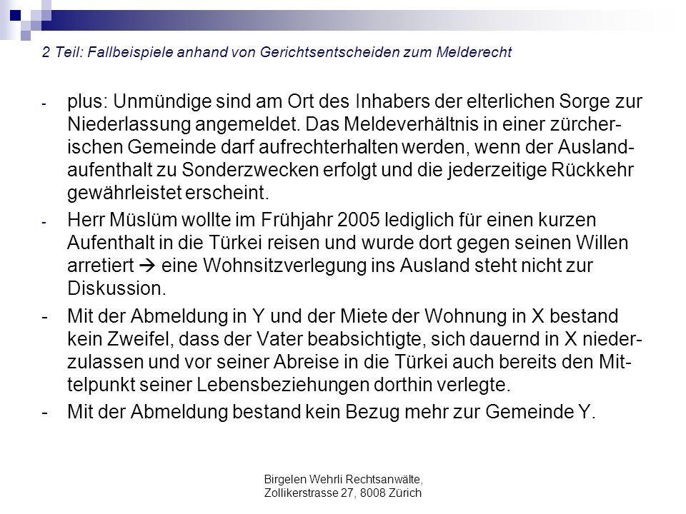 Birgelen Wehrli Rechtsanwälte, Zollikerstrasse 27, 8008 Zürich 2 Teil: Fallbeispiele anhand von Gerichtsentscheiden zum Melderecht - plus: Unmündige s