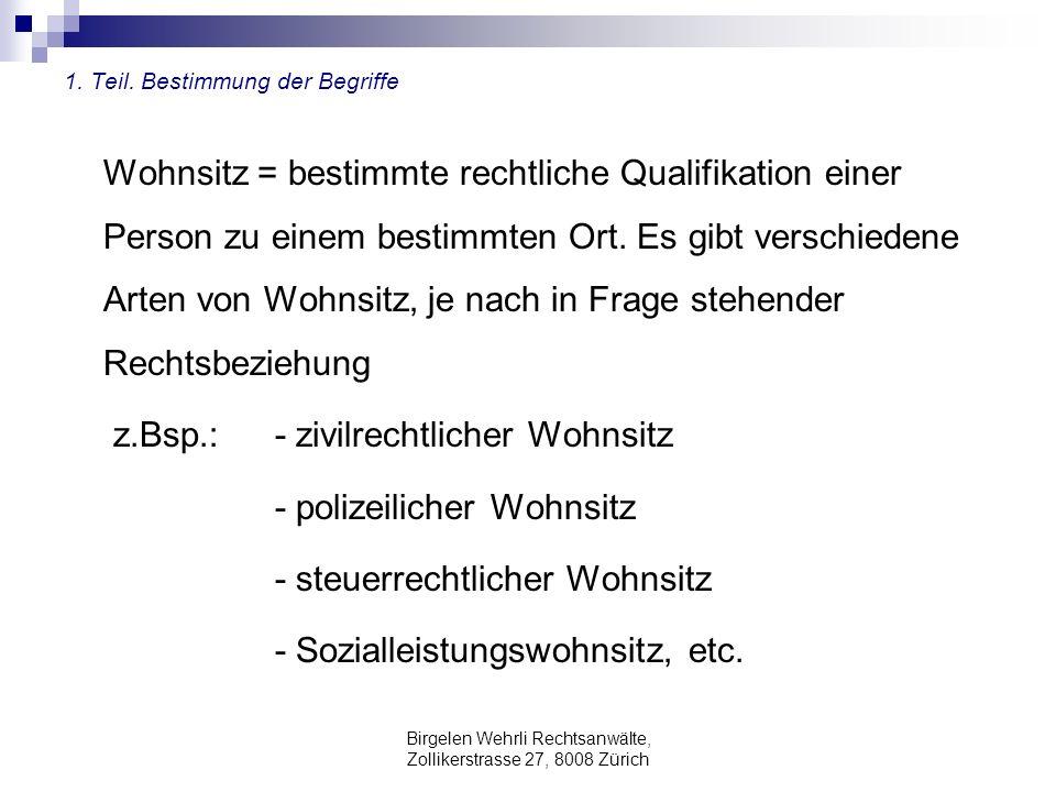 Birgelen Wehrli Rechtsanwälte, Zollikerstrasse 27, 8008 Zürich 1. Teil. Bestimmung der Begriffe Wohnsitz = bestimmte rechtliche Qualifikation einer Pe