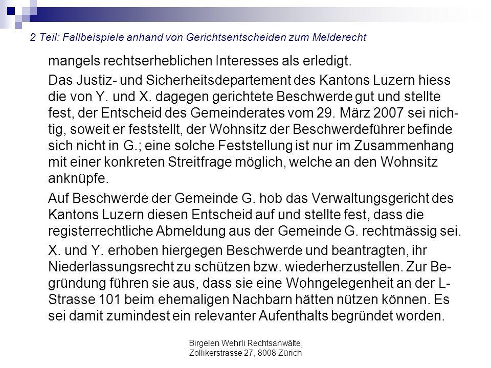 Birgelen Wehrli Rechtsanwälte, Zollikerstrasse 27, 8008 Zürich 2 Teil: Fallbeispiele anhand von Gerichtsentscheiden zum Melderecht mangels rechtserheblichen Interesses als erledigt.