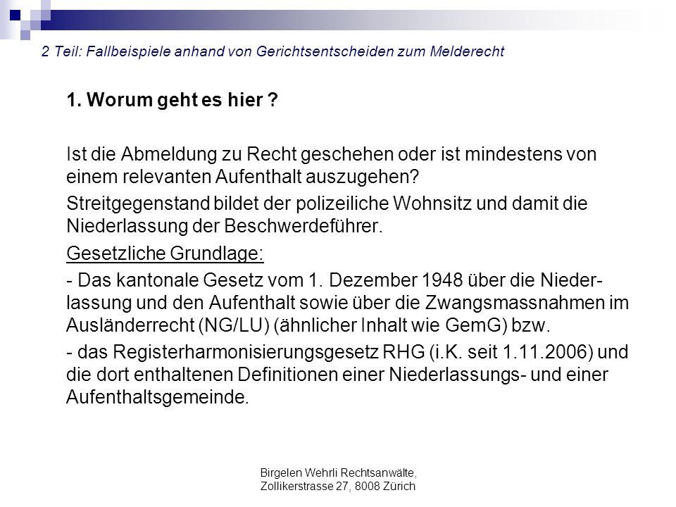 Birgelen Wehrli Rechtsanwälte, Zollikerstrasse 27, 8008 Zürich 2 Teil: Fallbeispiele anhand von Gerichtsentscheiden zum Melderecht 1. Worum geht es hi