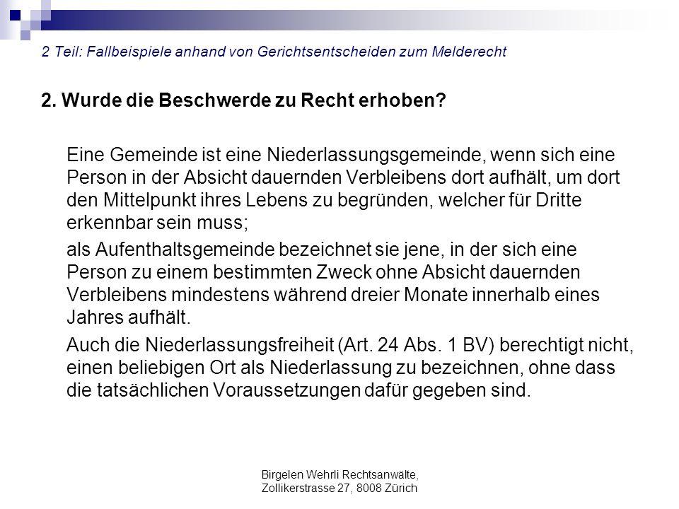 Birgelen Wehrli Rechtsanwälte, Zollikerstrasse 27, 8008 Zürich 2 Teil: Fallbeispiele anhand von Gerichtsentscheiden zum Melderecht 2. Wurde die Beschw