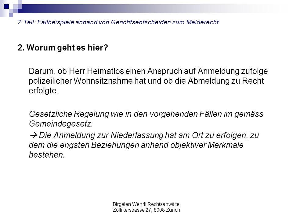 Birgelen Wehrli Rechtsanwälte, Zollikerstrasse 27, 8008 Zürich 2 Teil: Fallbeispiele anhand von Gerichtsentscheiden zum Melderecht 2. Worum geht es hi