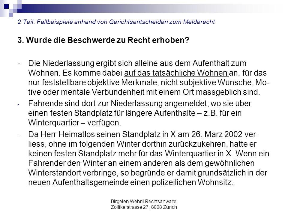 Birgelen Wehrli Rechtsanwälte, Zollikerstrasse 27, 8008 Zürich 2 Teil: Fallbeispiele anhand von Gerichtsentscheiden zum Melderecht 3. Wurde die Beschw