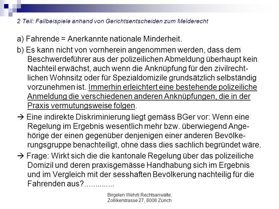 Birgelen Wehrli Rechtsanwälte, Zollikerstrasse 27, 8008 Zürich 2 Teil: Fallbeispiele anhand von Gerichtsentscheiden zum Melderecht a) Fahrende = Anerkannte nationale Minderheit.